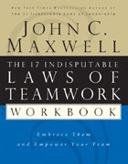 The 17 Indisputable Laws of Teamwork Workbook