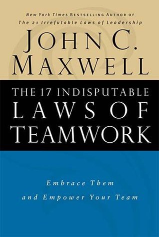 The 17 Indisputable Laws of Teamwork Participant Guide