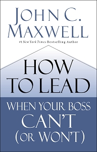 How to Lead When Your Boss Can't or Won't - [Hardcover]