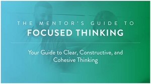 The Mentor's Guide to Focused Thinking