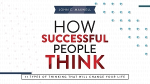 How Successful People Think - 11 Types of Thinking That Will Change Your Life