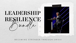 Leadership Resilience Bundle: Becoming Stronger Through Crisis