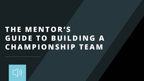 The Mentor's Guide to Building a Championship Team